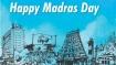 அன்னைக்கு பிறகு சென்னைதான்.. மெட்ராஸ் டே.. உருகும் நெட்டிசன்கள் #MadrasDay