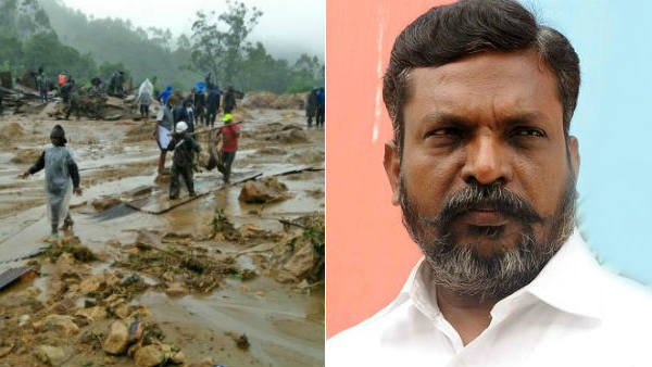 83 died for landslide, idukki Tea plantation workers do not seem to have been cared for: Thirumavalavan
